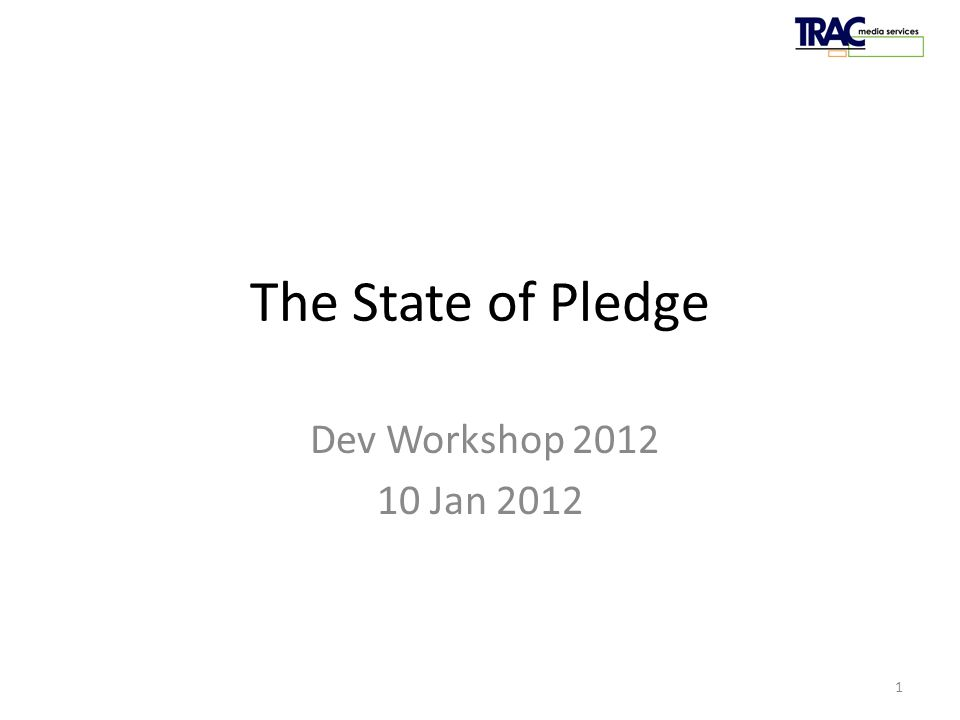 PledgeTRAC 2011 The State of Pledge Dev Workshop 2012 10 Jan 2012 1