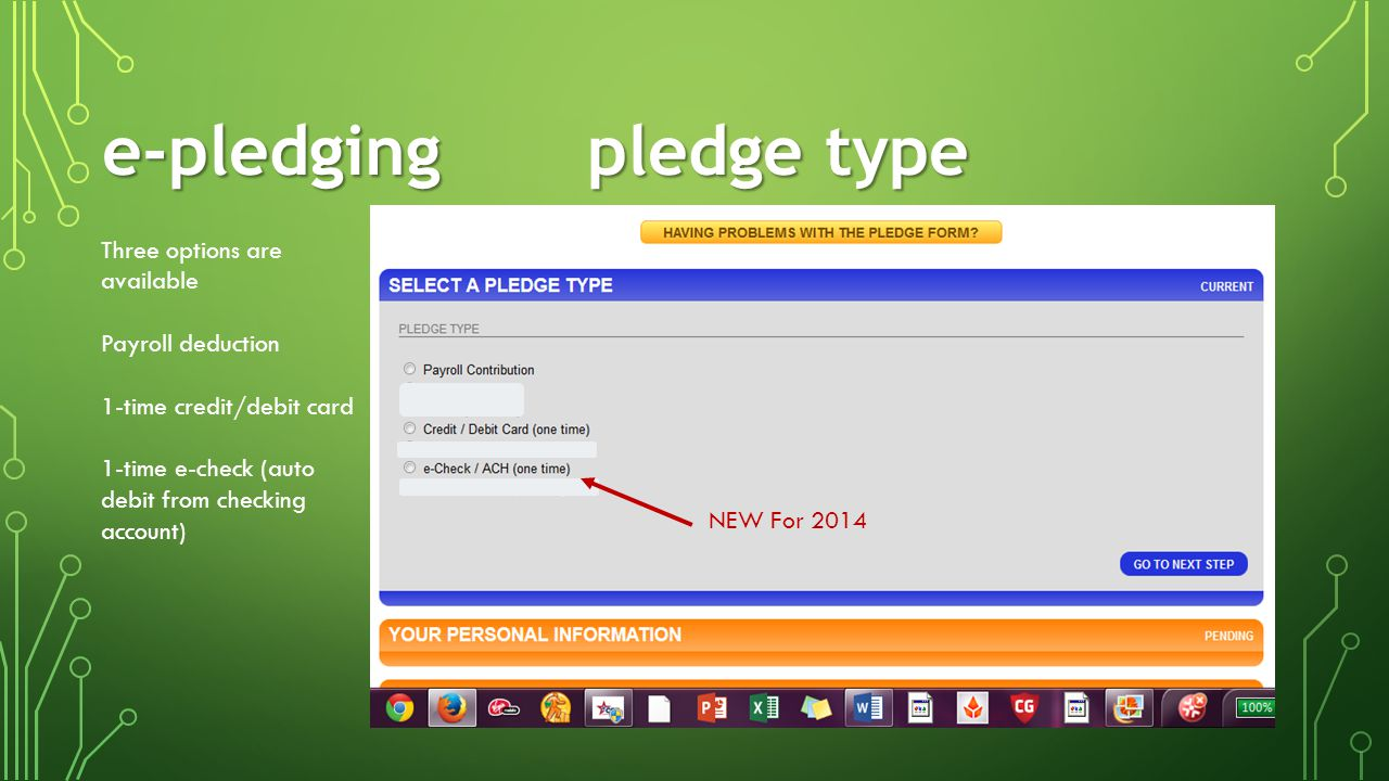 e-pledging pledge type Three options are available Payroll deduction 1-time credit/debit card 1-time e-check (auto debit from checking account) NEW For 2014