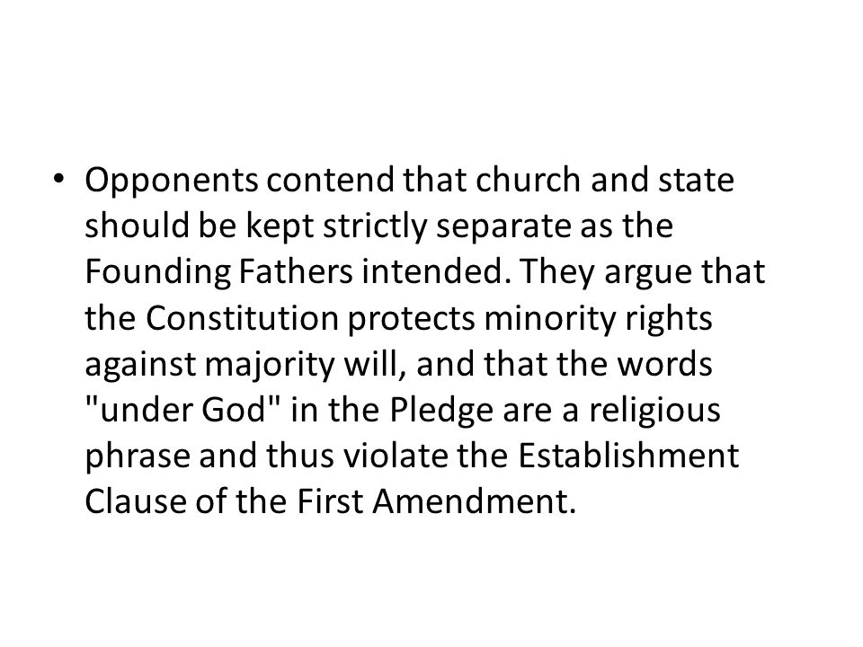 Opponents contend that church and state should be kept strictly separate as the Founding Fathers intended.