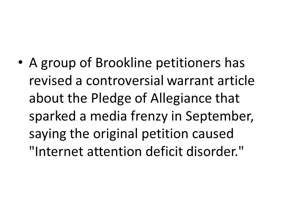 A group of Brookline petitioners has revised a controversial warrant article about the Pledge of Allegiance that sparked a media frenzy in September, saying the original petition caused Internet attention deficit disorder.