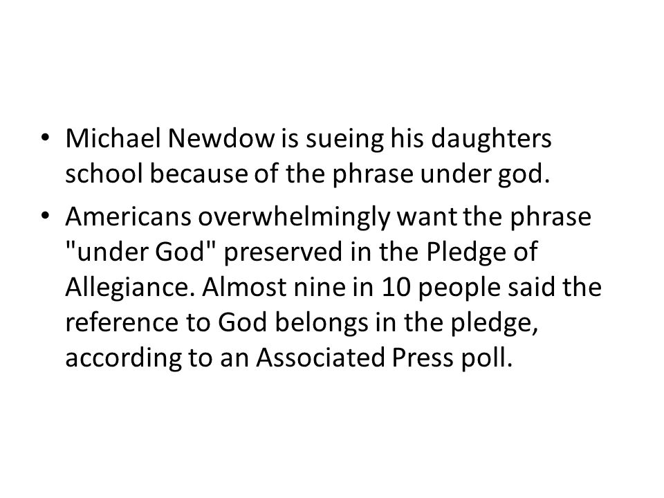 Michael Newdow is sueing his daughters school because of the phrase under god.