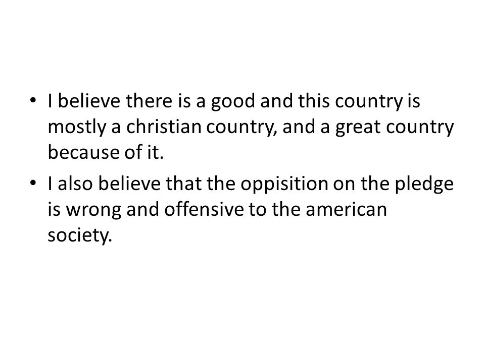I believe there is a good and this country is mostly a christian country, and a great country because of it.