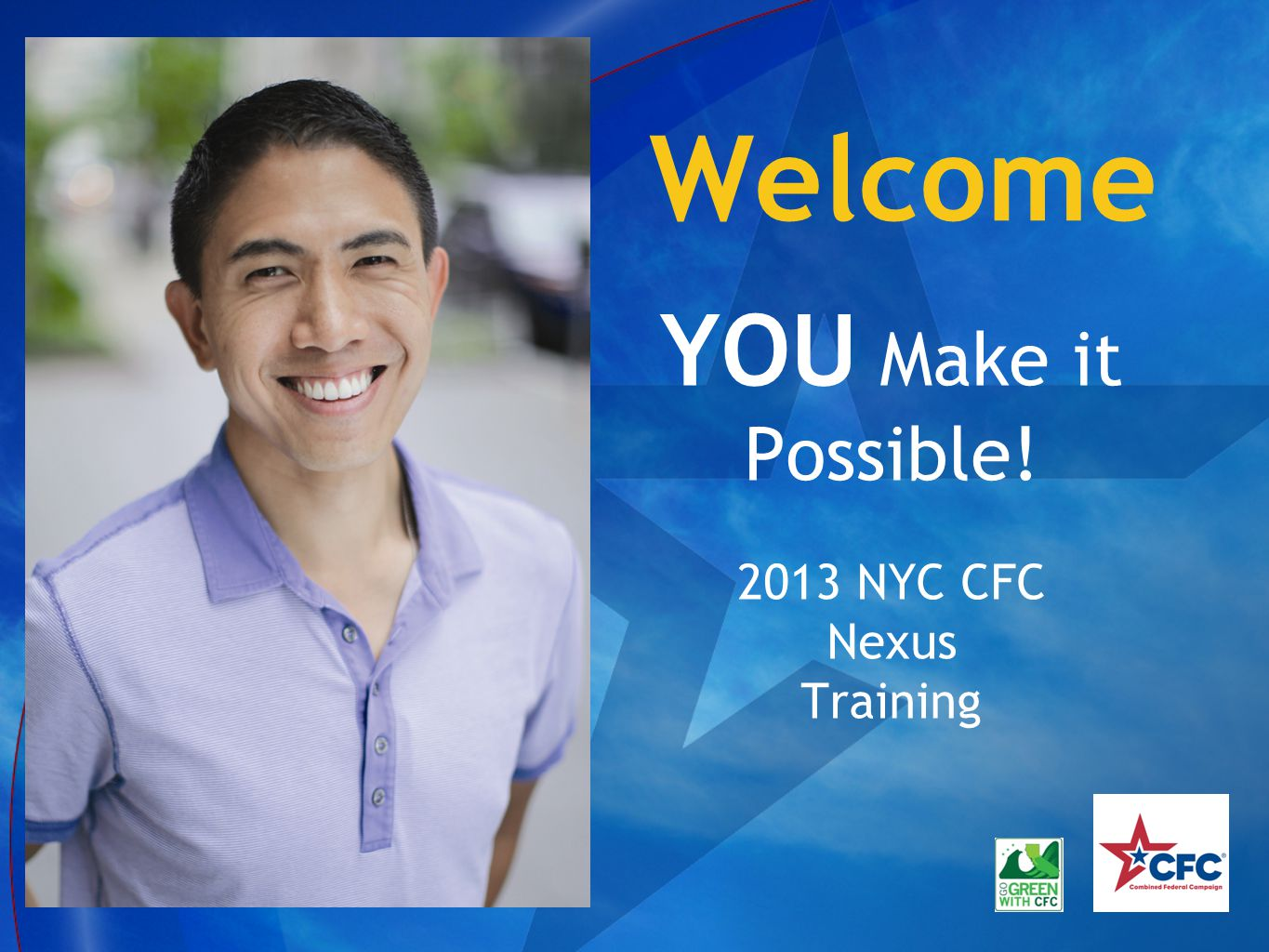 Welcome YOU Make it Possible! 2013 NYC CFC Nexus Training