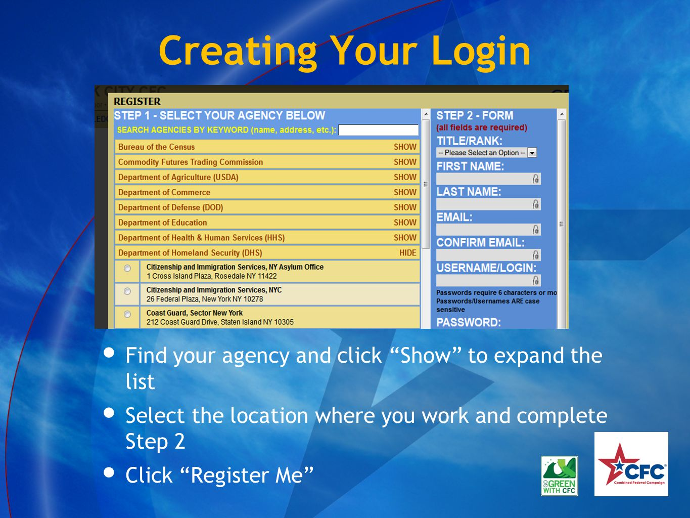 Creating Your Login Find your agency and click Show to expand the list Select the location where you work and complete Step 2 Click Register Me