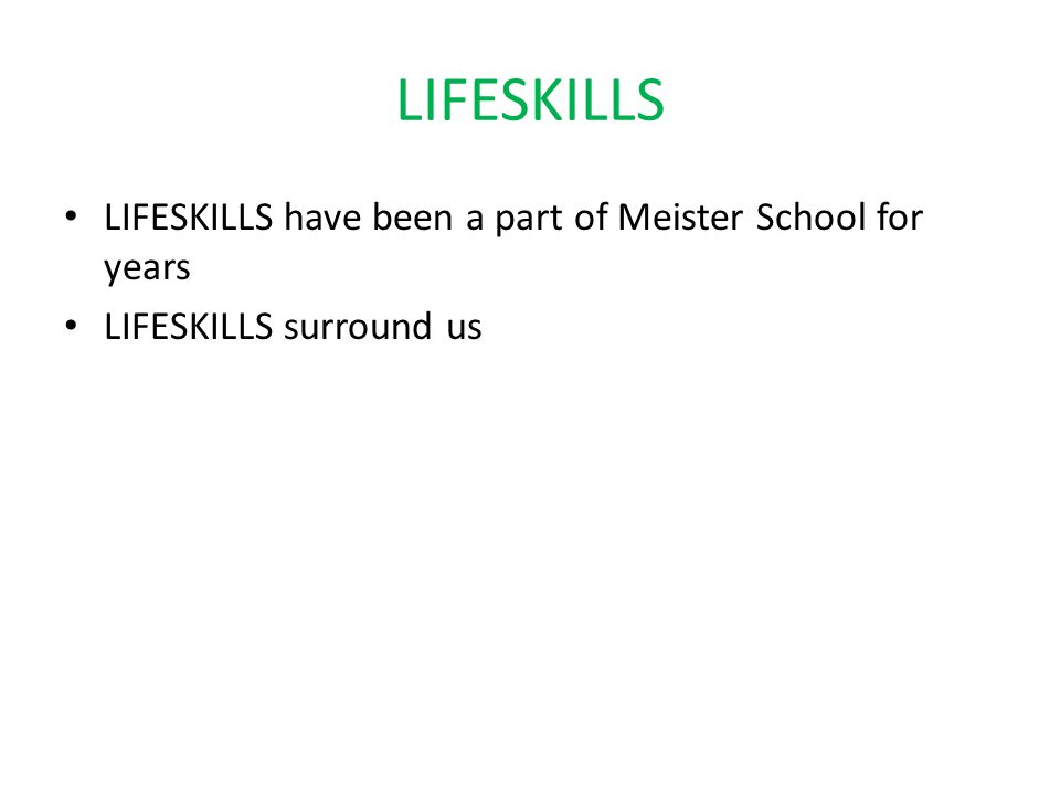 LIFESKILLS LIFESKILLS have been a part of Meister School for years LIFESKILLS surround us