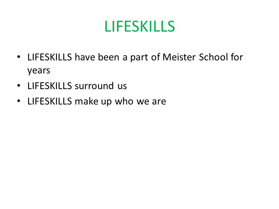 LIFESKILLS LIFESKILLS have been a part of Meister School for years LIFESKILLS surround us LIFESKILLS make up who we are