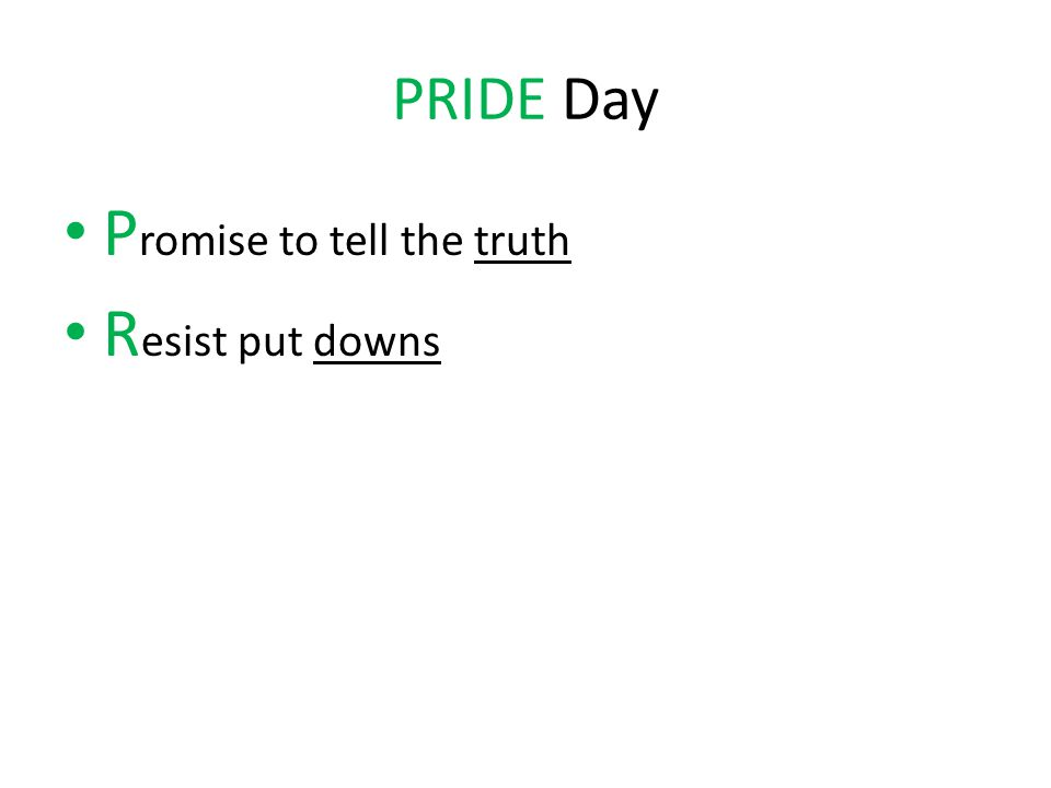 PRIDE Day P romise to tell the truth R esist put downs