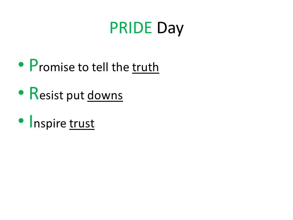 PRIDE Day P romise to tell the truth R esist put downs I nspire trust