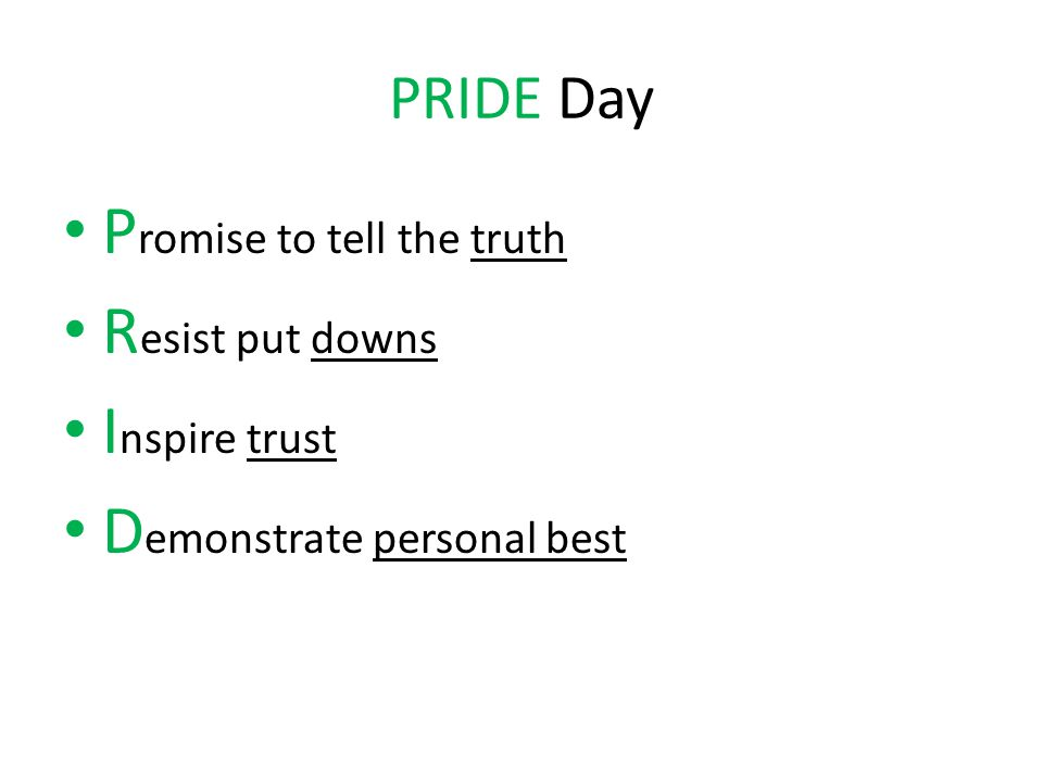 PRIDE Day P romise to tell the truth R esist put downs I nspire trust D emonstrate personal best