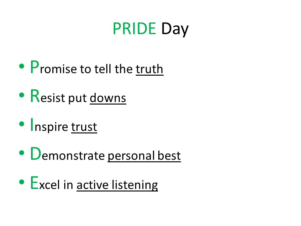 PRIDE Day P romise to tell the truth R esist put downs I nspire trust D emonstrate personal best E xcel in active listening