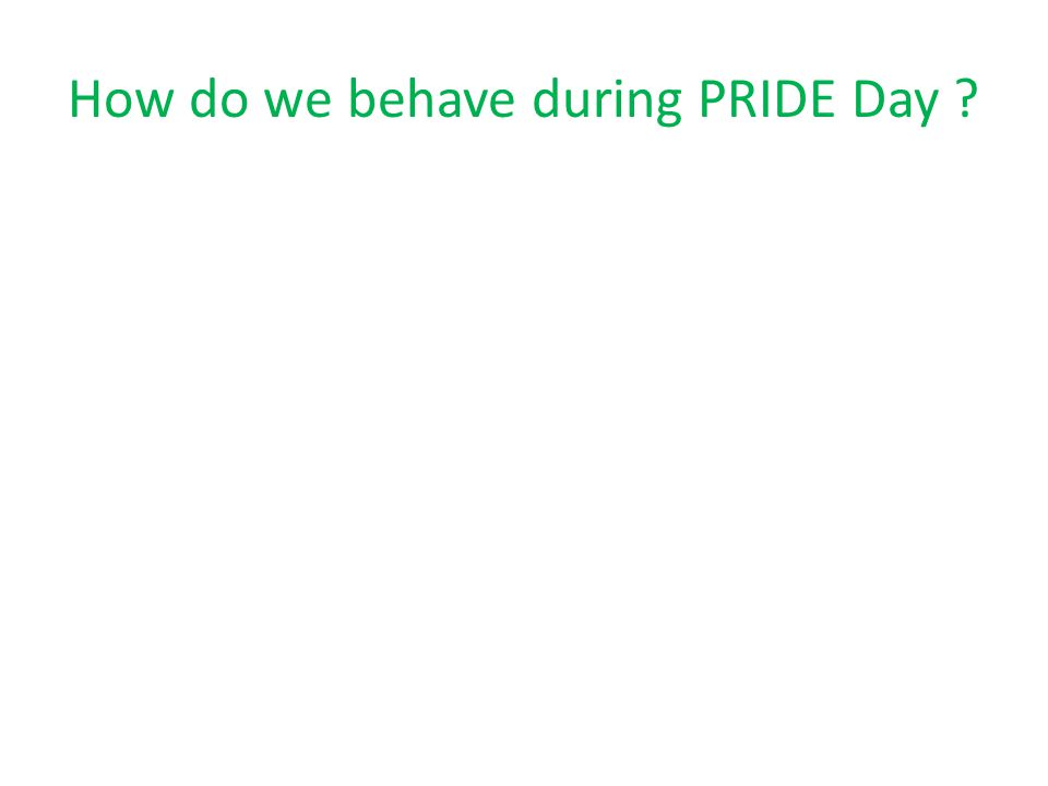 How do we behave during PRIDE Day