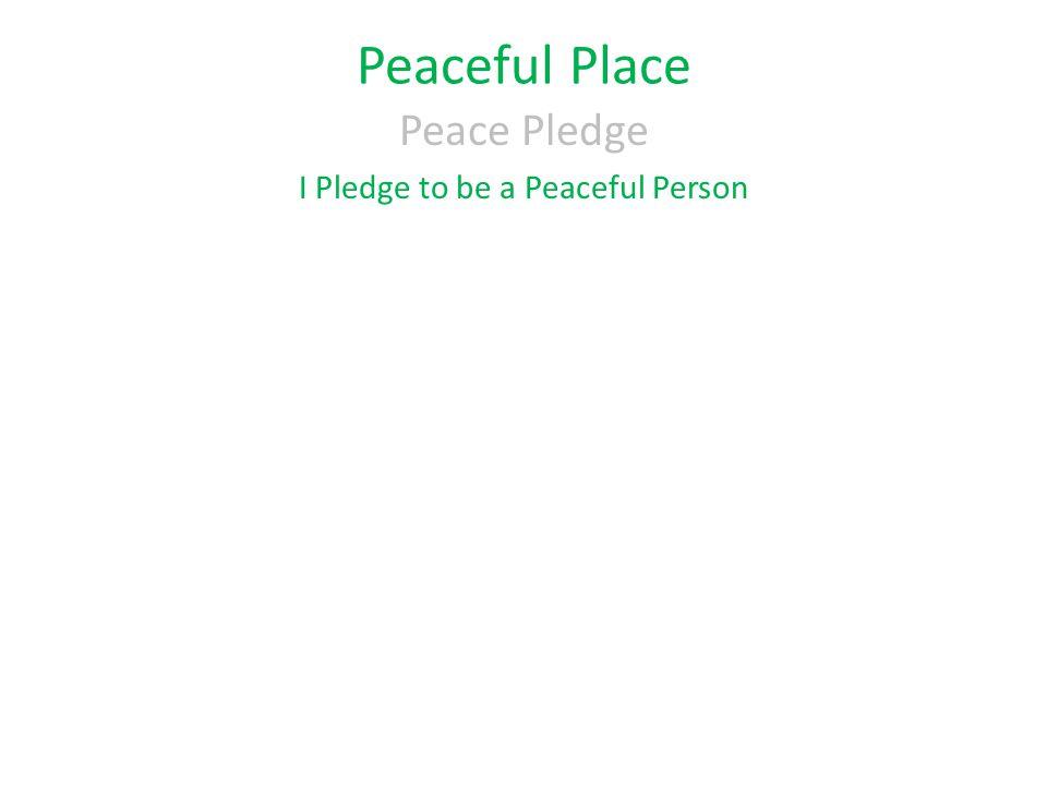 Peaceful Place Peace Pledge I Pledge to be a Peaceful Person