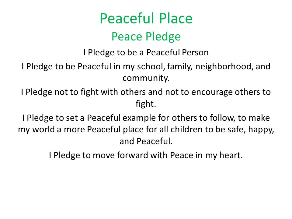 Peaceful Place Peace Pledge I Pledge to be a Peaceful Person I Pledge to be Peaceful in my school, family, neighborhood, and community.