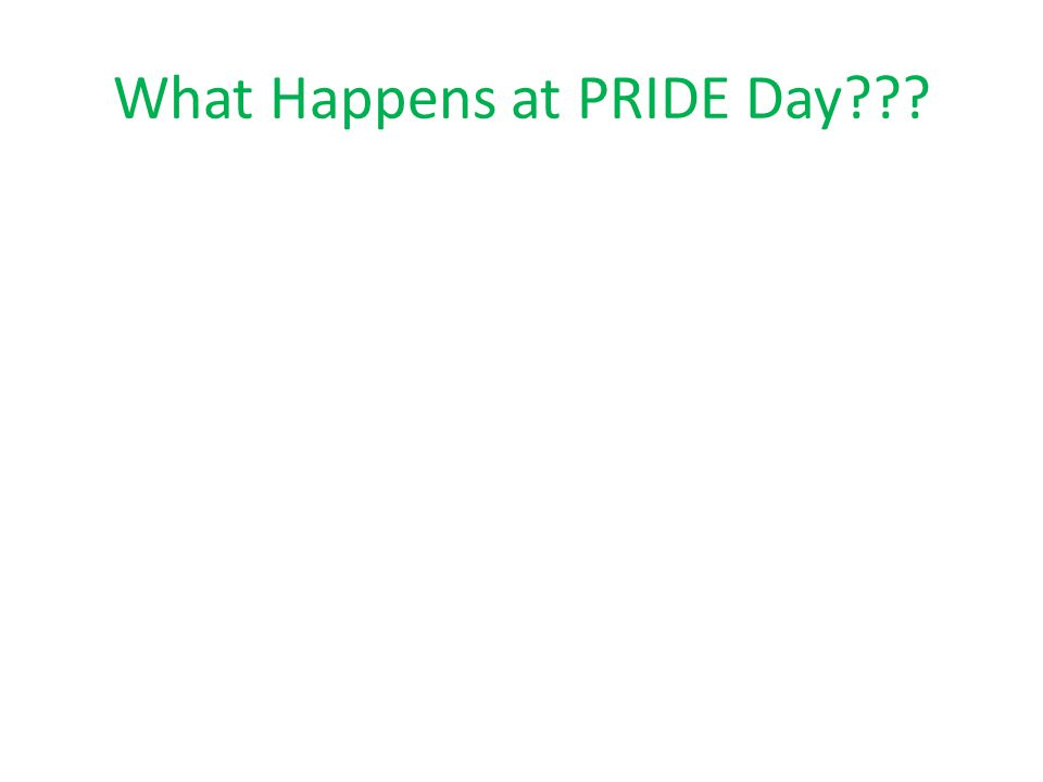 What Happens at PRIDE Day???