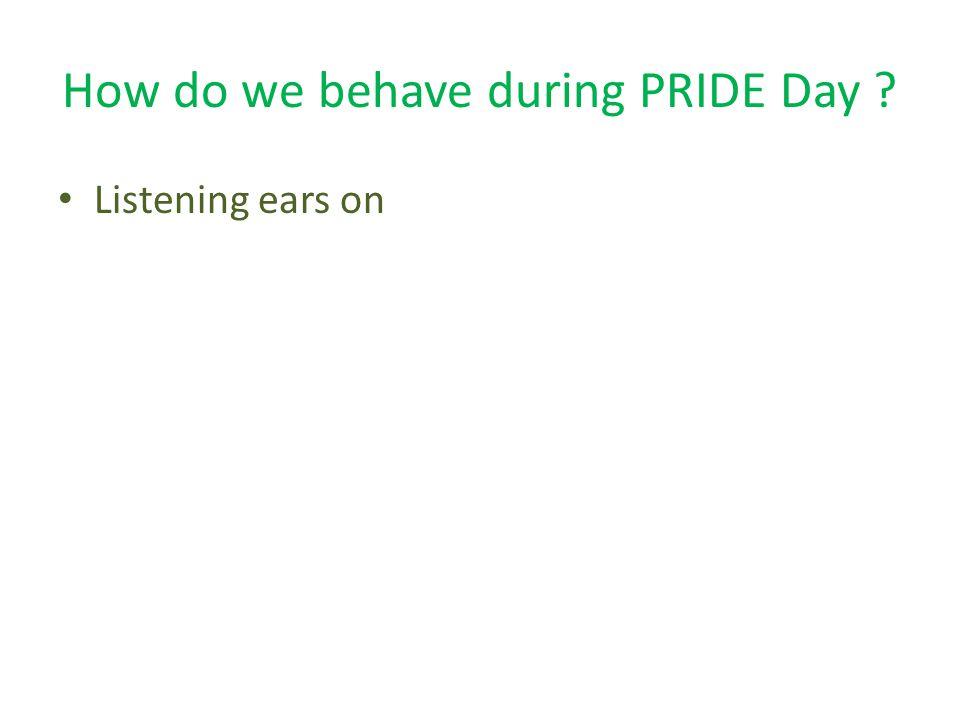 How do we behave during PRIDE Day ? Listening ears on Eyes on speaker