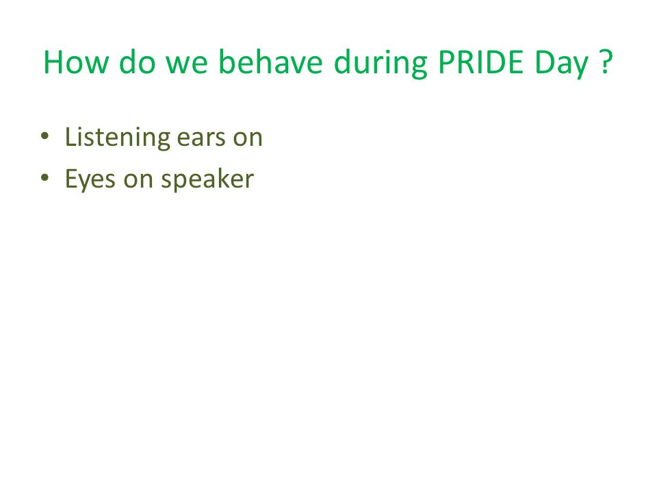 How do we behave during PRIDE Day ? Listening ears on Eyes on speaker