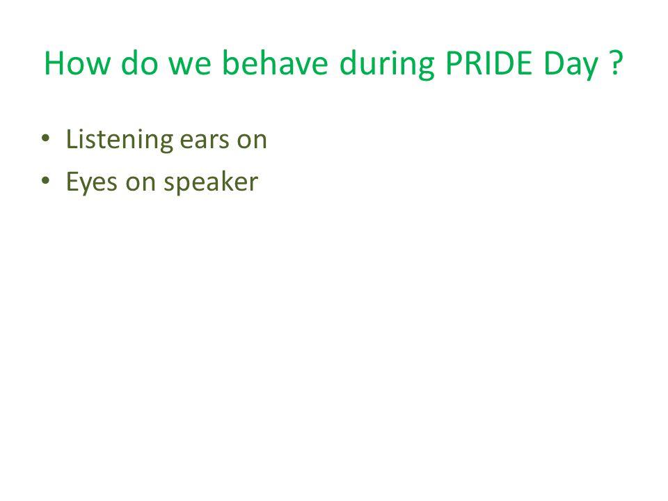 How do we behave during PRIDE Day Listening ears on Eyes on speaker