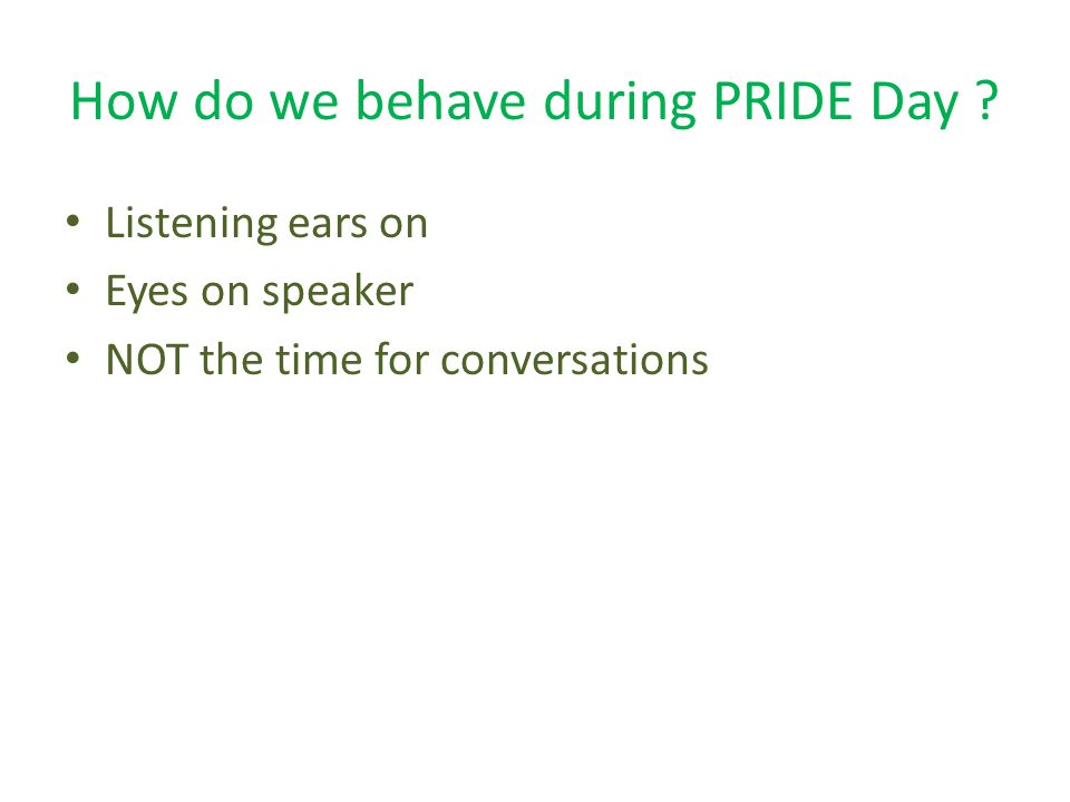 How do we behave during PRIDE Day .