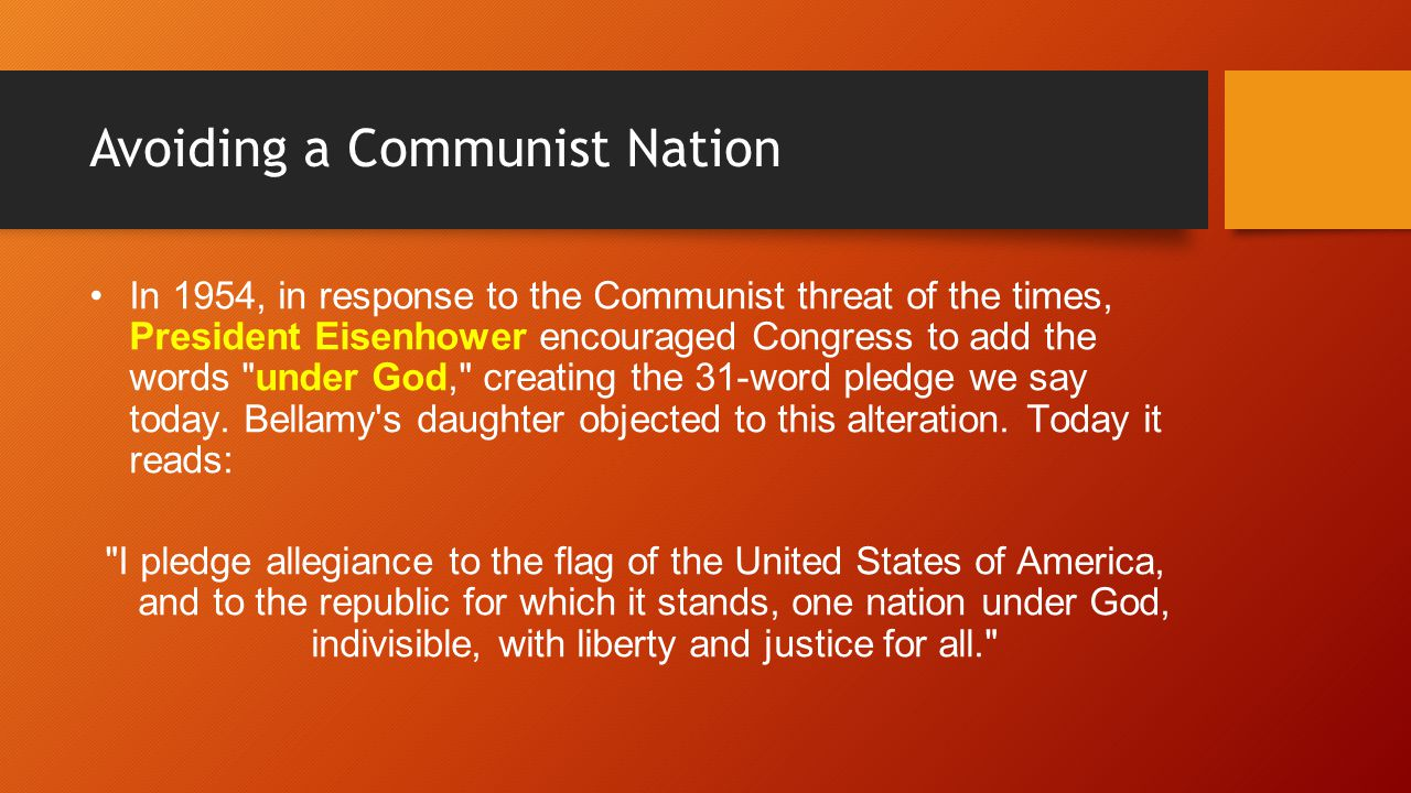 Avoiding a Communist Nation In 1954, in response to the Communist threat of the times, President Eisenhower encouraged Congress to add the words