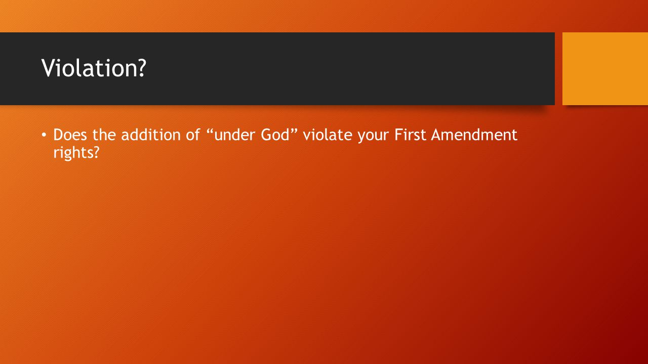 Violation? Does the addition of under God violate your First Amendment rights?