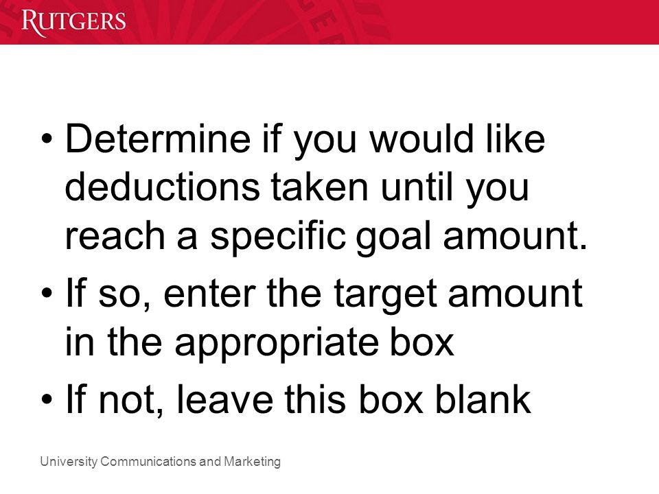 Determine if you would like deductions taken until you reach a specific goal amount.