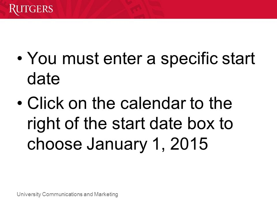 You must enter a specific start date Click on the calendar to the right of the start date box to choose January 1, 2015