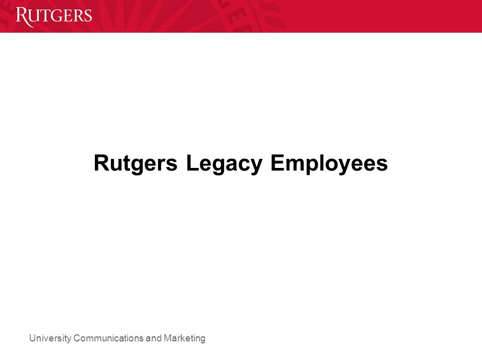 University Communications and Marketing Rutgers Legacy Employees