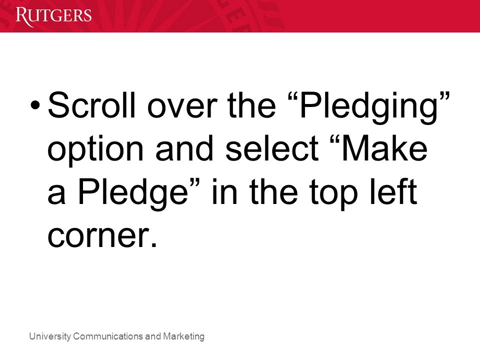 Scroll over the Pledging option and select Make a Pledge in the top left corner.