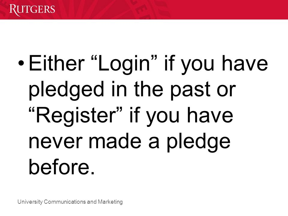 Either Login if you have pledged in the past or Register if you have never made a pledge before.