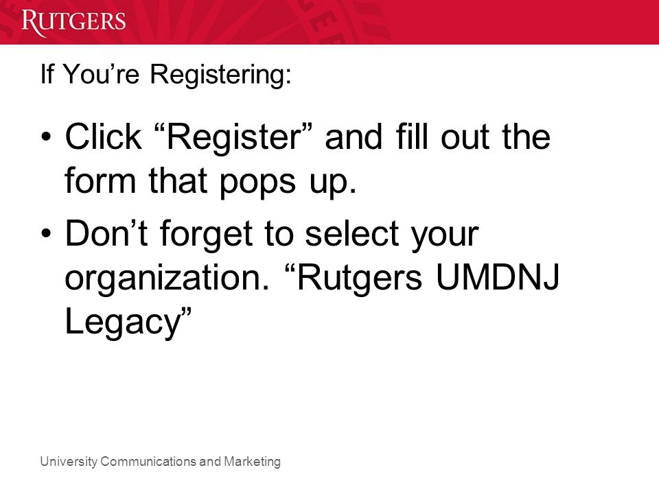 University Communications and Marketing If You're Registering: Click Register and fill out the form that pops up.