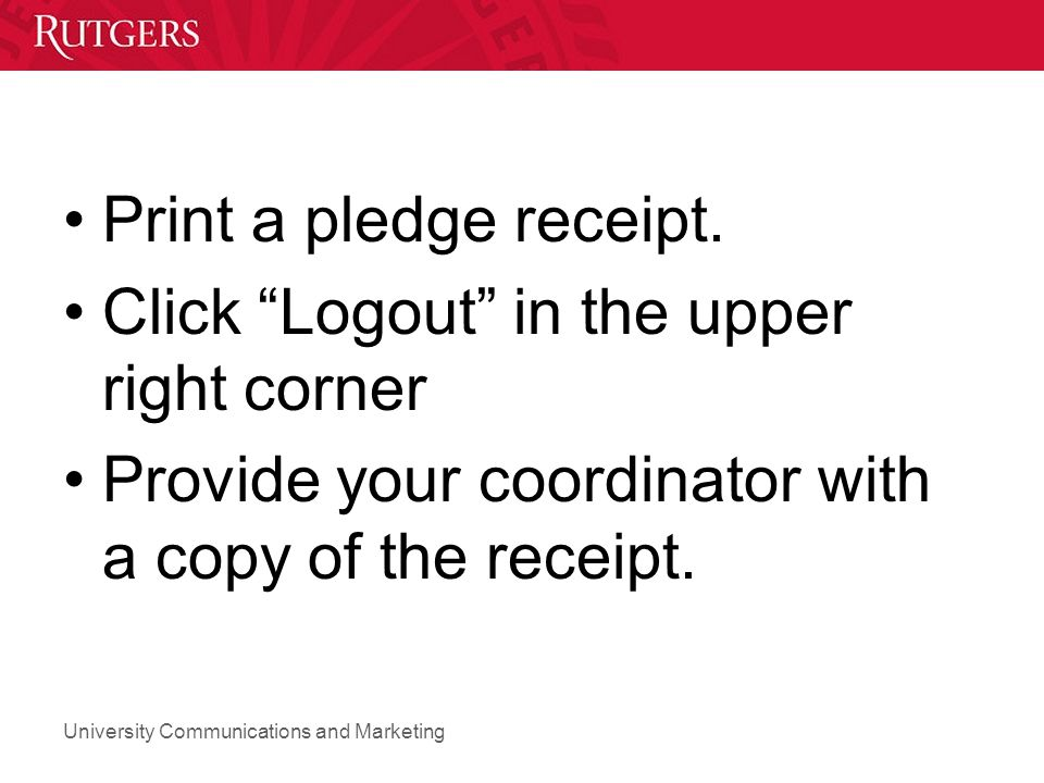 University Communications and Marketing Print a pledge receipt.
