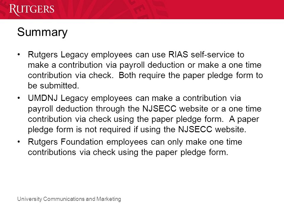 University Communications and Marketing Summary Rutgers Legacy employees can use RIAS self-service to make a contribution via payroll deduction or make a one time contribution via check.