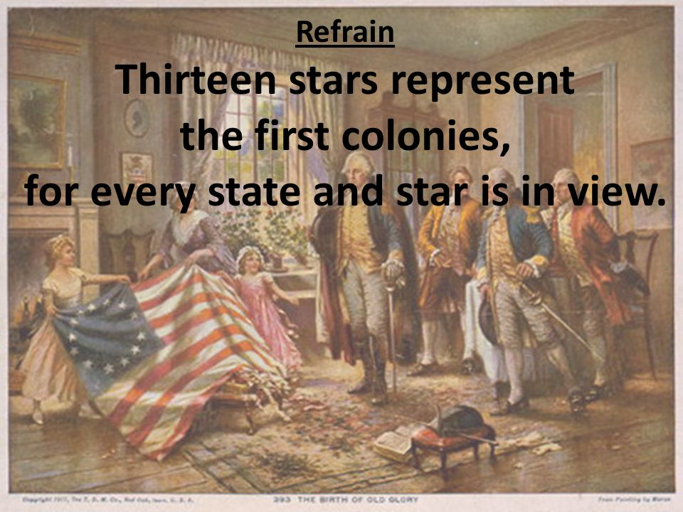 Refrain Thirteen stars represent the first colonies, for every state and star is in view.