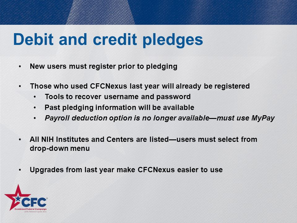 Debit and credit pledges New users must register prior to pledging Those who used CFCNexus last year will already be registered Tools to recover usern