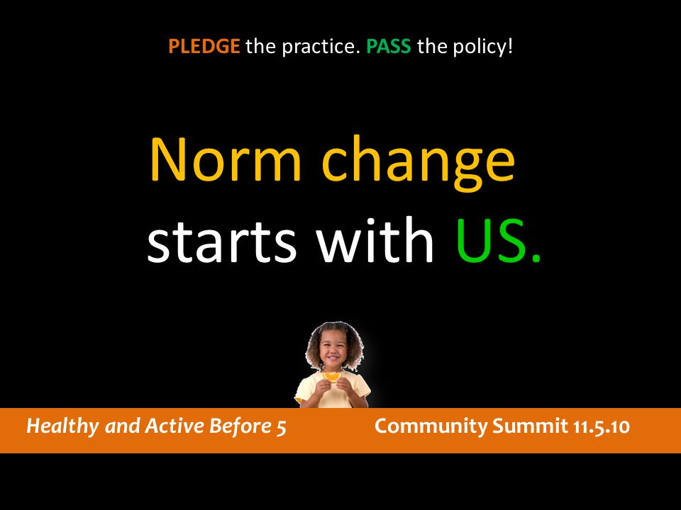 Norm change starts with US. PLEDGE the practice. PASS the policy.