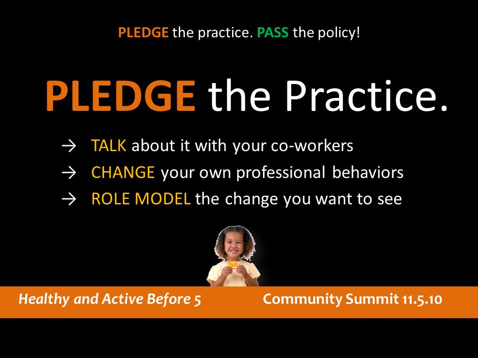 PLEDGE the Practice. → TALK about it with your co-workers → CHANGE your own professional behaviors → ROLE MODEL the change you want to see PLEDGE the