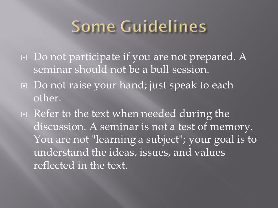  Do not participate if you are not prepared. A seminar should not be a bull session.