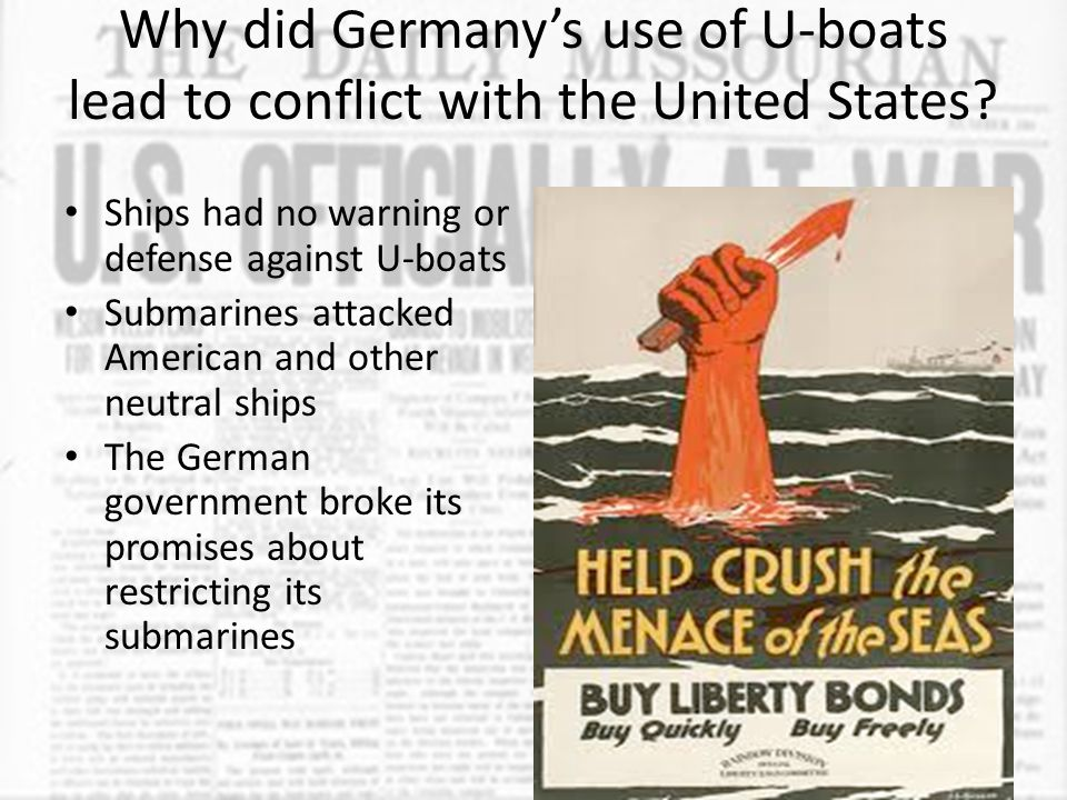 Why did Germany's use of U-boats lead to conflict with the United States? Ships had no warning or defense against U-boats Submarines attacked American