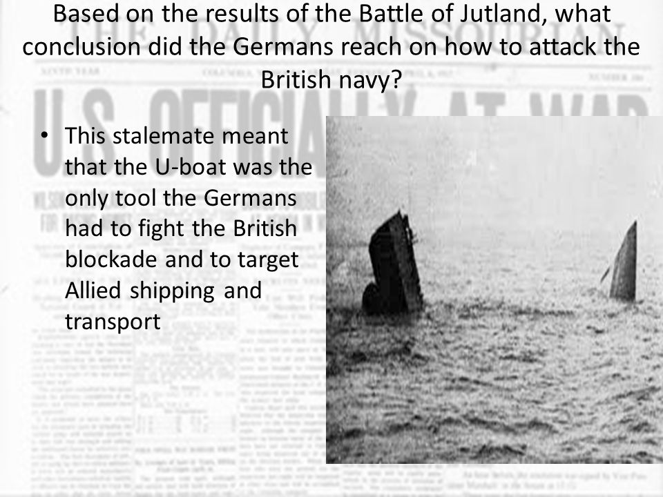 Based on the results of the Battle of Jutland, what conclusion did the Germans reach on how to attack the British navy? This stalemate meant that the