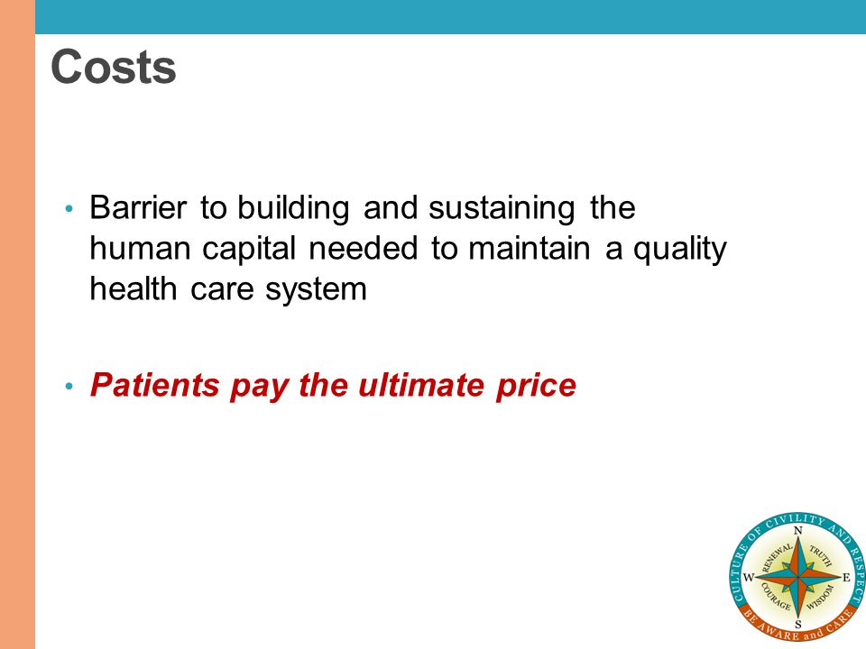 Costs Barrier to building and sustaining the human capital needed to maintain a quality health care system Patients pay the ultimate price