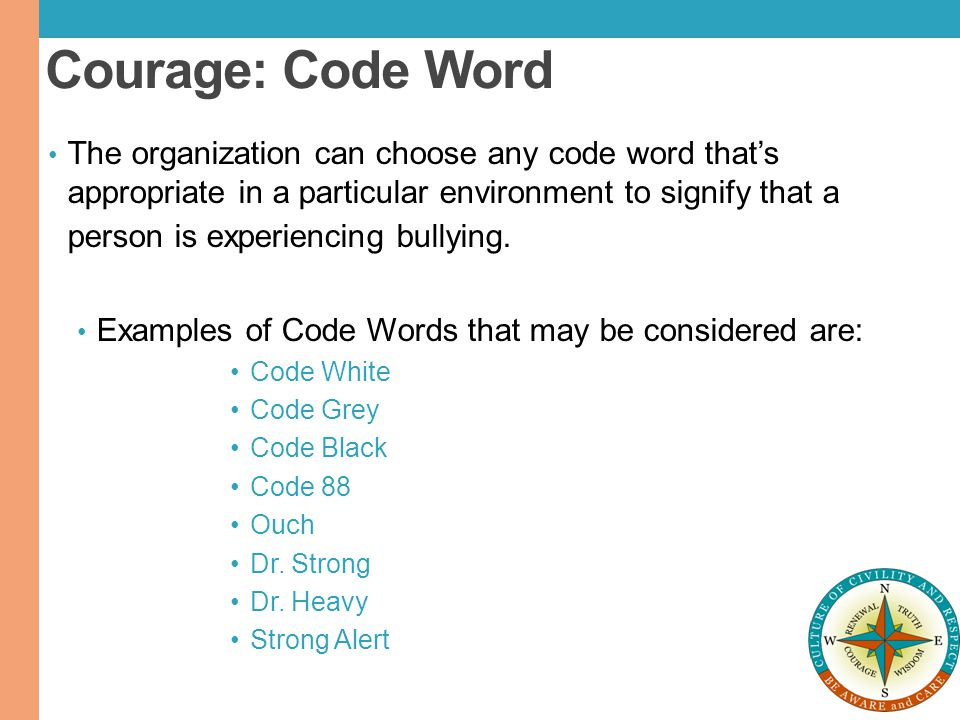 Courage: Code Word The organization can choose any code word that's appropriate in a particular environment to signify that a person is experiencing b