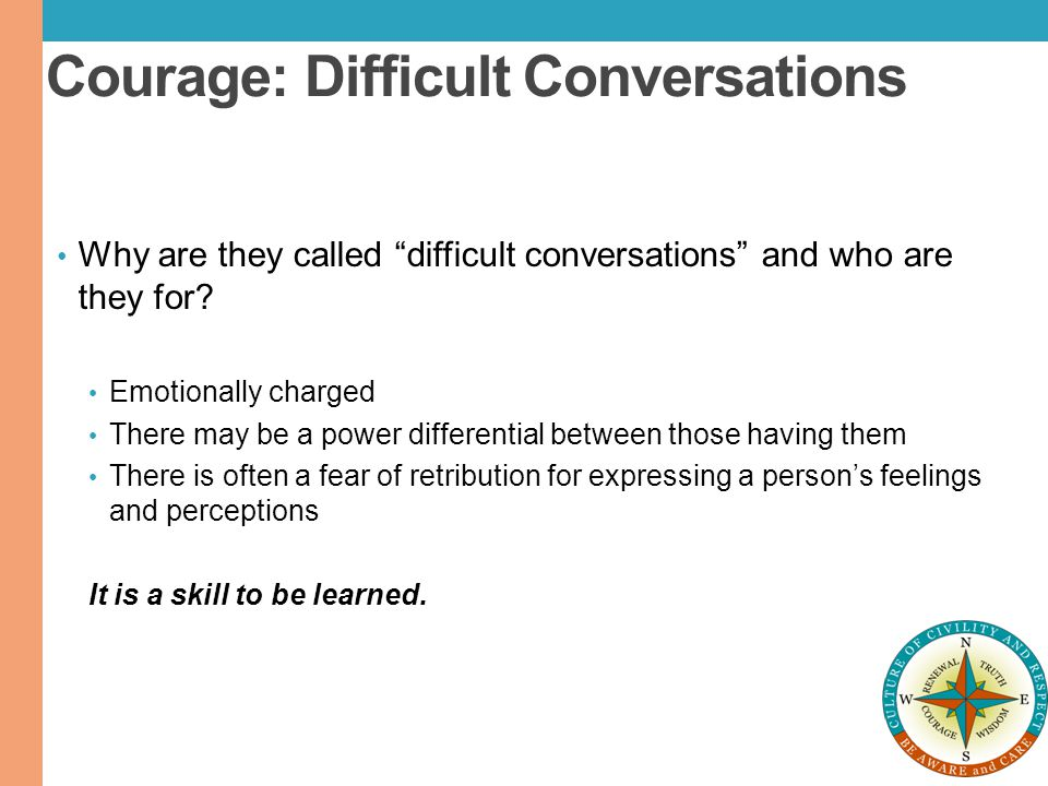 """Courage: Difficult Conversations Why are they called """"difficult conversations"""" and who are they for? Emotionally charged There may be a power differen"""