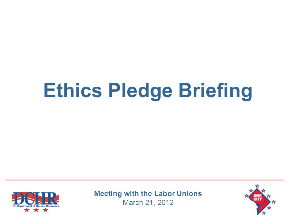 Ethics Pledge Briefing Meeting with the Labor Unions March 21, 2012