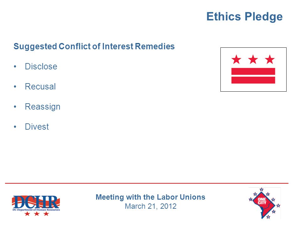 Ethics Pledge Suggested Conflict of Interest Remedies Disclose Recusal Reassign Divest Meeting with the Labor Unions March 21, 2012
