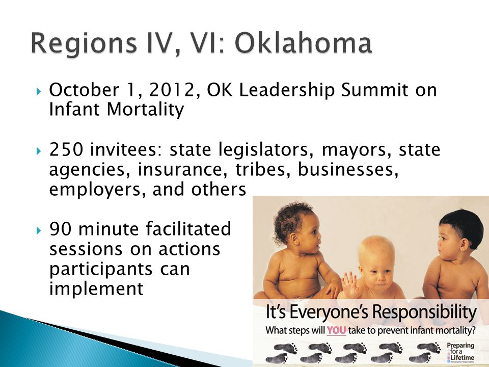  October 1, 2012, OK Leadership Summit on Infant Mortality  250 invitees: state legislators, mayors, state agencies, insurance, tribes, businesses, employers, and others  90 minute facilitated sessions on actions participants can implement