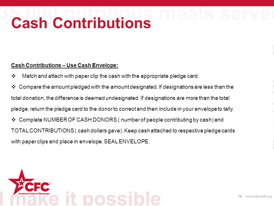 Cash Contributions 16www.alaskacfc.org Cash Contributions – Use Cash Envelope:  Match and attach with paper clip the cash with the appropriate pledge card.