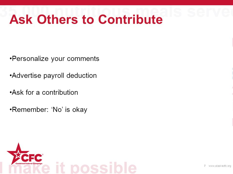 Ask Others to Contribute 7www.alaskacfc.org Personalize your comments Advertise payroll deduction Ask for a contribution Remember: 'No' is okay
