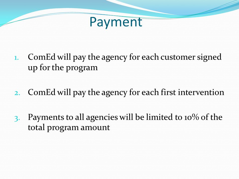Payment 1. ComEd will pay the agency for each customer signed up for the program 2.