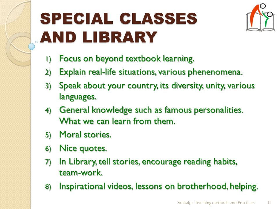 SPECIAL CLASSES AND LIBRARY 1) Focus on beyond textbook learning.