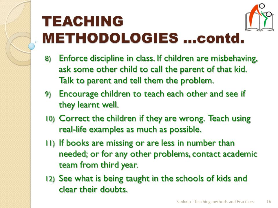 TEACHING METHODOLOGIES …contd. 8) Enforce discipline in class.